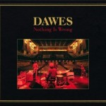 Dawes - Nothing Is Wrong